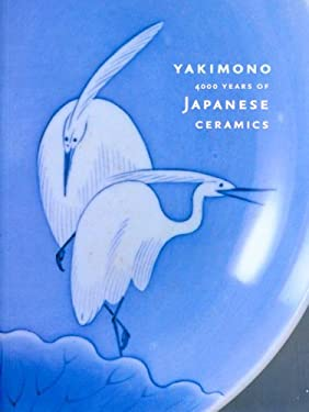 Yakimono: 4000 Years of Japanese Ceramics 9780937426678