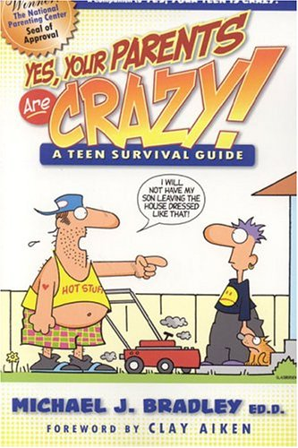Yes, Your Parents Are Crazy! : A Teen Survival Handbook