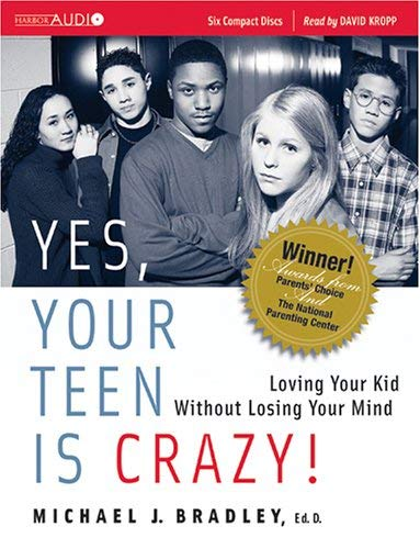 Yes, Your Teen Is Crazy!: Loving Your Kid Without Losing Your Mind 9780936197586