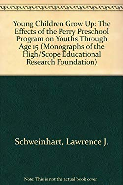 Young Children Grow Up: The Effects of the Perry Preschool Program on Youths Through Age 15 9780931114083
