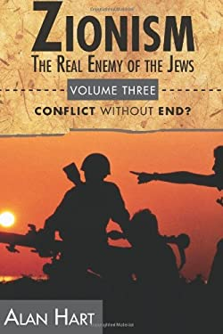 Zionism the Real Enemy of the Jews V3: Conflict W/O End 9780932863690