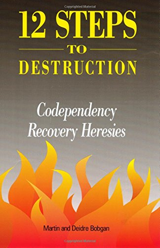 12 Steps to Destruction: Codependency Recovery Heresies 9780941717052