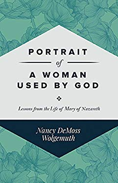 Portrait of a Woman Used by God: Lessons from the Life of Mary of Nazareth