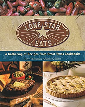 Lone Star Eats: A Gathering of Recipes from Great Texas Cookbooks 9780940672765