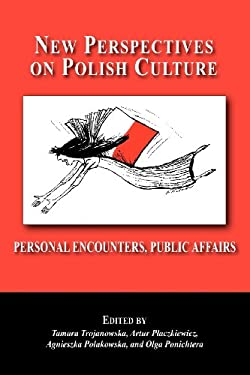 New Perspectives on Polish Culture: Personal Encounters, Public Affairs 9780940962736