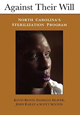 Against Their Will: North Carolina's Sterilization Program and the Campaign for Reparations 9780941062152