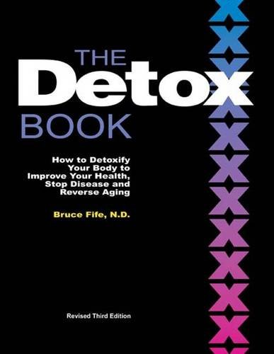 The Detox Book: How to Detoxify Your Body to Improve Your Health, Stop Disease and Reverse Aging 9780941599894