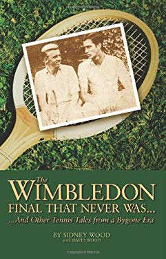 The Wimbledon Final That Never Was...: ...and Other Tennis Tales from a Bygone Era 9780942257847