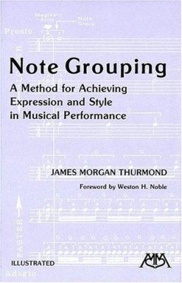 Note Grouping: A Method for Achieving Expression and Style in Musical Performance 9780942782004