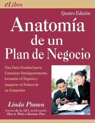 Anatomia de un Plan de Negocio: Una Guia Gradual Para Comenzar Inteligentemente, Levantar el Negocio y Asegurar el Futuro de su Compania = Anatomy of 9780944205488