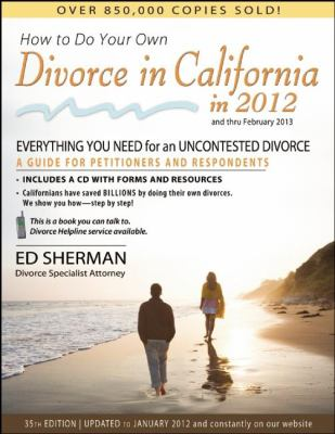 How to Do Your Own Divorce in California in 2012: Everything You Need for an Uncontested Divorce or a Domestic Partnership: A Guide for Petitioners an 9780944508848
