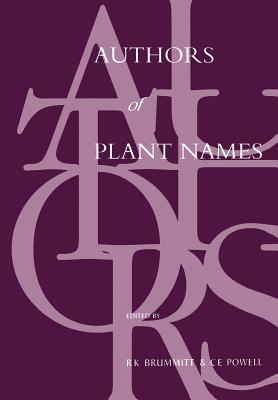 Authors of Plant Names: A List of Authors of Scientific Names of Plants with Recommended Standard Forms of Their Names, Including Abbreviations