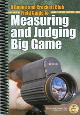 A Boone and Crockett Field Guide to Measuring and Judging Big Game 9780940864443
