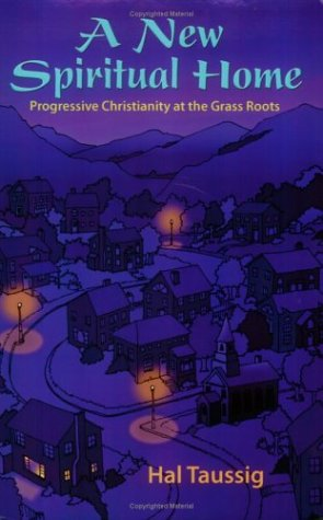A New Spiritual Home: Progressive Christianity at the Grass Roots 9780944344712