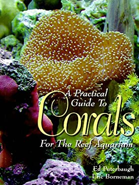 A Practical Guide to Corals for the Reef Aquarium 9780945738992