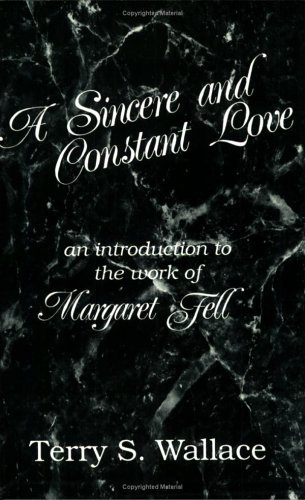 A Sincere and Constant Love: An Introduction to the Work of Margaret Fell 9780944350195
