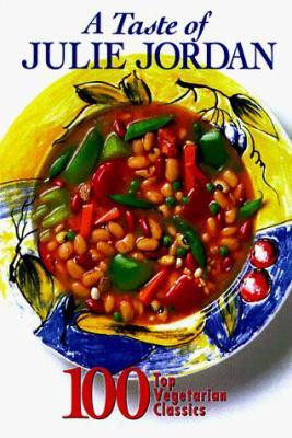 A Taste of Julie Jordan: 100 Top Vegetarian Classics