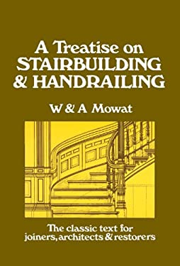 A Treatise on Stairbuilding and Handrailing 9780941936026
