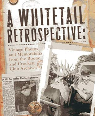 A Whitetail Retrospective: Vintage Photos and Memorabilia from the Boone and Crockett Club Archives 9780940864566