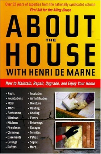 About the House with Henri de Marne: How to Maintain, Repair, Upgrade, and Enjoy Your Home 9780942679304