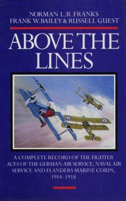 Above the Lines: The Aces of the German Air Service, Naval Air Service and Flanders Marine...