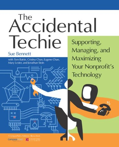 Accidental Techie: Supporting, Managing, and Maximizing Your Nonprofit's Technology 9780940069497
