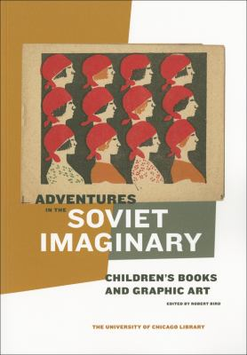 Adventures in the Soviet Imaginary: Soviet Children's Books and Graphic Art 9780943056401