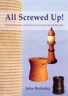 All Screwed Up!: Turned Puzzles and Boxes Featuring Chased Threads 9780941936934