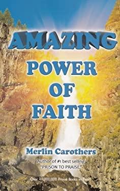 Amazing Power of Faith 9780943026459
