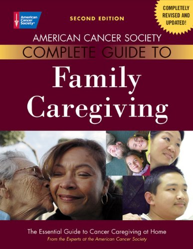 American Cancer Society Complete Guide to Family Caregiving: The Essential Guide to Cancer Caregiving at Home 9780944235003