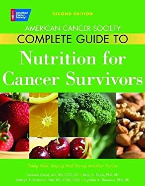American Cancer Society Complete Guide to Nutrition for Cancer Survivors: Eating Well, Staying Well During and After Cancer 9780944235782