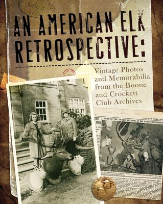 An American Elk Retrospective: Vintage Photos and Memorabilia from the Boone and Crockett Archives 9780940864702