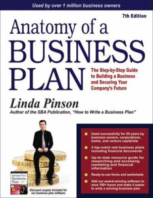 Anatomy of a Business Plan: The Step-By-Step Guide to Building Your Business and Securing Your Company's Future 9780944205372