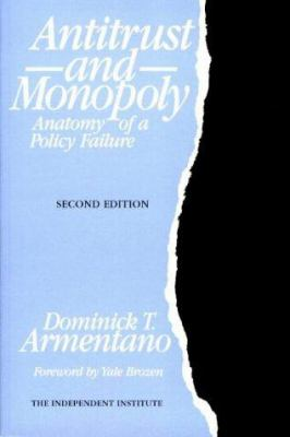 Antitrust and Monopoly: Anatomy of a Policy Failure 9780945999621