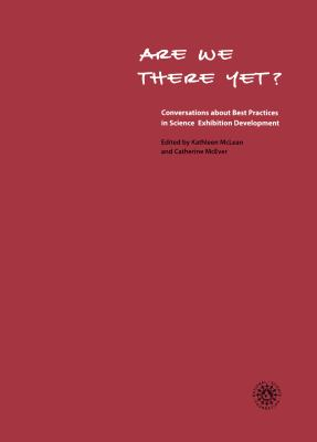 Are We There Yet?: Conversations about Best Practices in Science Exhibition Development [With CDROM] 9780943451589