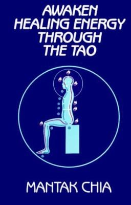 Awaken Healing Energy Through the Tao: The Taoist Secret of Circulating Internal Power 9780943358079