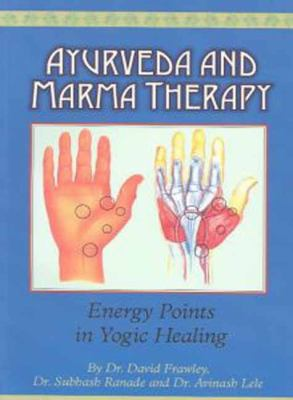 Ayurveda and Marma Therapy: Energy Points in Yogic Healing 9780940985599