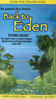 Back to Eden-: The Classic Guide to Herbal Medicine, Natural Foods, and Home Remedies Since 1939 9780940985100