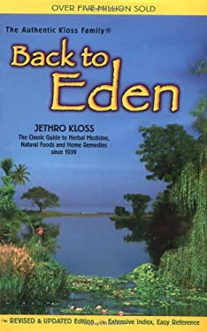 Back to Eden: The Classic Guide to Herbal Medicine, Natural Foods, and Home Remedies Since 1939 9780940985094