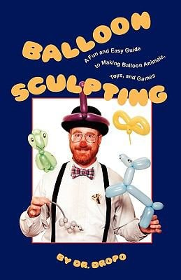 Balloon Sculpting: A Fun and Easy Guide to Making Balloon Animals, Toys, and Games 9780941599832