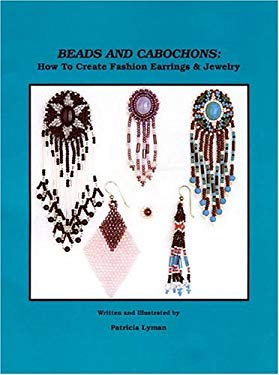 Beads and Cabochons: How to Create Fashion Earrings and Jewelry 9780943604329