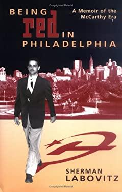 Being Red in Philadelphia : A Memoir of the McCarthy Era