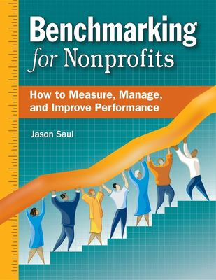 Benchmarking for Nonprofits: How to Measure, Manage, and Improve Performance 9780940069435