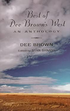 Best of Dee Brown's West: An Anthology 9780940666764