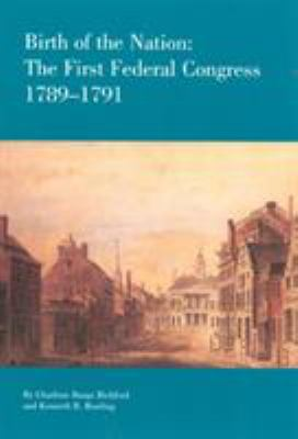 Birth of the Nation: The Federal Congress, 1789-1791 9780945612148