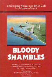 Bloody Shambles Volume Two: The Complete Account of the Air War in the Far East, from the Defence of Sumatra to the Fall of Burma,