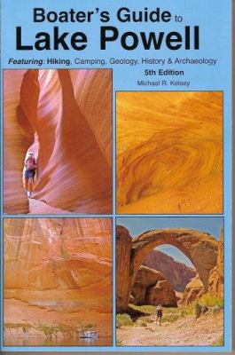 Boater's Guide to Lake Powell: Featuring Hiking, Camping, Geology, History & Archaeology 9780944510247
