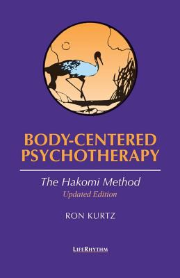 Body-Centered Psychotherapy: The Hakomi Method: The Integrated Use of Mindfulness, Nonviolence, and the Body 9780940795235