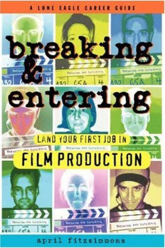 Breaking and Entering: Landing Your First Job in Film Production 9780943728919