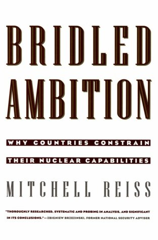Bridled Ambition: Why Countries Constrain Their Nuclear Capabilities 9780943875712